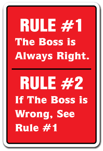 boss is always right How to deal with 3 breeds of bad bosses ask for clarification right then and there don't leave your boss's office or hang up the phone until you are.